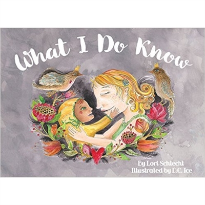 What I Do Know (by Lori Schlecht)